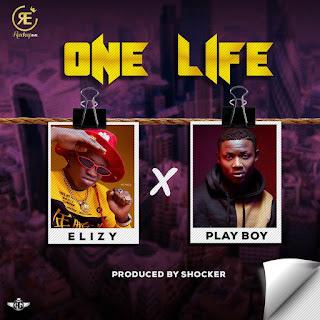 ELIZZY X PLAYBOY -- ONE LIFE