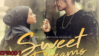 Tonton Drama Sweet Dreams Episod 2