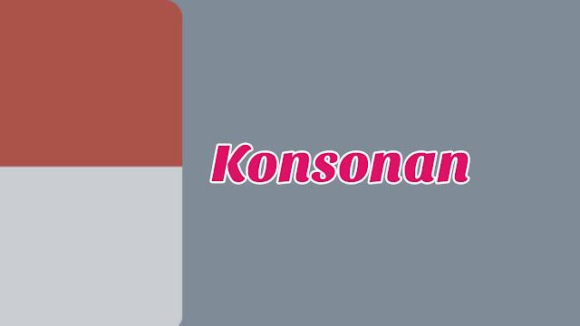 Pengertian Konsonan, Gugus Konsonan dan Deret Konsonan Disertai Contoh