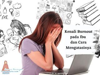 Kenali burnout pada ibu dan cara mengatasinya