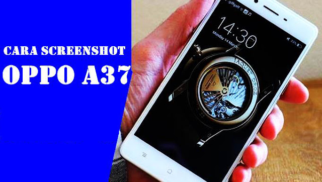 Cara Screenshot Pada Oppo A37  1