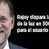 Rajoy dispara la factura de la luz en 500 euros para el usuario medio