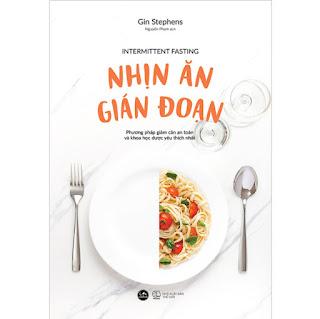 Nhịn Ăn Gián Đoạn - Intermittent Fasting (Phương Pháp Giảm Cân An Toàn Và Khoa Học Được Yêu Thích Nhất) ebook PDF-EPUB-AWZ3-PRC-MOBI