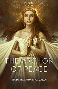 THE ARCHON OF PEACE (SOVEREIGN Book 1) by Juddy Anderson C. Punzalan