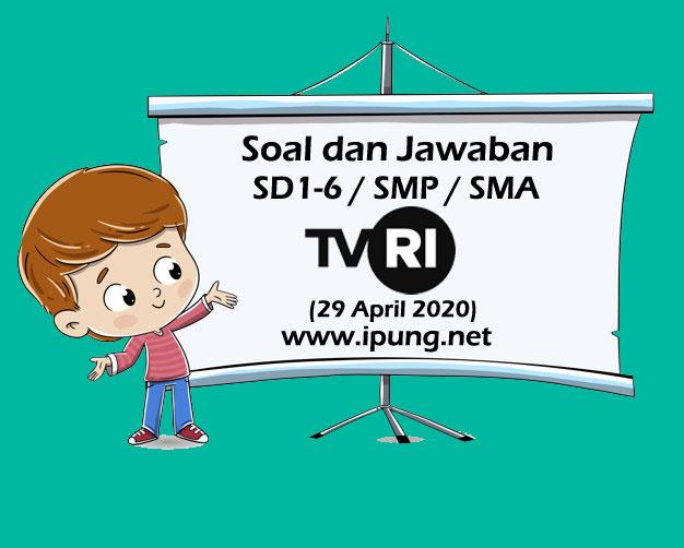 Soal dan Jawaban TVRI SD Kelas 1,2,3,4,5,6, SMP, SMA (Rabu, 29 April 2020)
