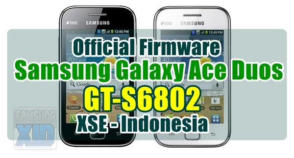 Firmware Samsung Galaxy Ace Duos GT-S6802 bahasa indonesia