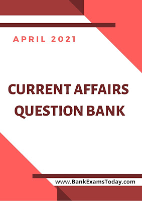 Current Affairs Question Bank: April 2021