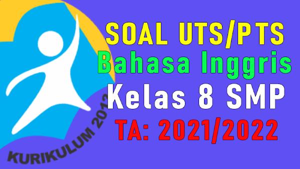 Soal PTS/UTS Bahasa Inggris Kelas 8 Semester 1 Tahun 2021/2022
