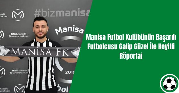 Manisa Futbol Kulübünün Başarılı Futbolcusu GalipGüzel İle Keyifli Röportaj
