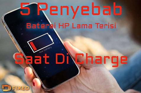 5 Penyebab Baterai HP Lama Terisi Saat Di Charge Dan Cepat Mati