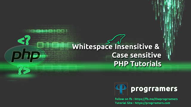 PHP Tutorials - Whitespace Insensitive and Case sensitive