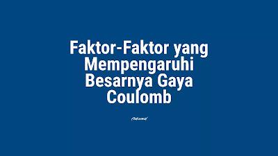 Faktor Mempengaruhi Gaya Coulomb