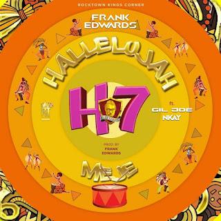 MUSIC: Frank Edwards ft. Gil Joe & Nkay – Hallelujah Meje |@frankrichboy