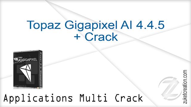 Topaz Gigapixel AI 4.4.5 + Crack