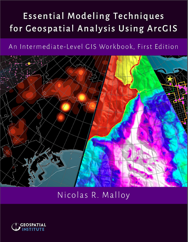 Essential Modeling Techniques for Geospatial Analysis Using ArcGIS An Intermediate-Level GIS Workbook, First Edition