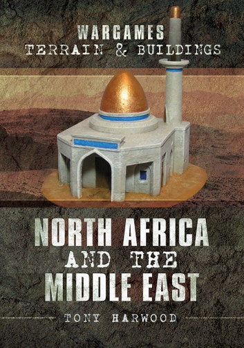 Link to Wargames Terrain & Buildings - North Africa and The Middle East book by Tony Harwood