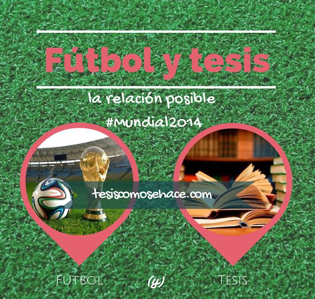 mundial 2014, tesis y futbol, como se hace la tesis