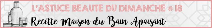 Astuce Beauté du Dimanche #18