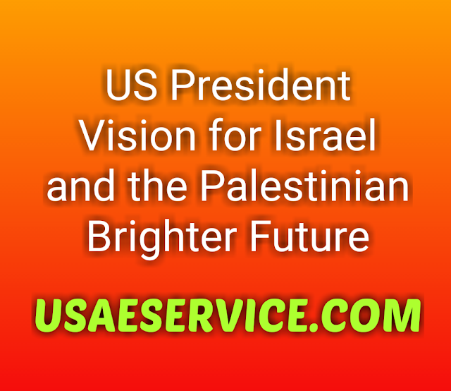 US Government Vision for Israel and the Palestinian Brighter Future
