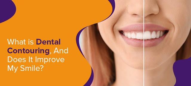 What is Dental Contouring, and Does It Improve My Smile