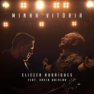 Baixar Música Gospel Minha Vitória - Eliezer Rodrigues e David Quinlan Mp3