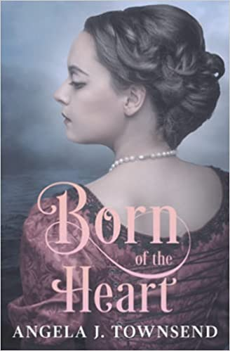Born of the Heart by Angela Jo Townsend