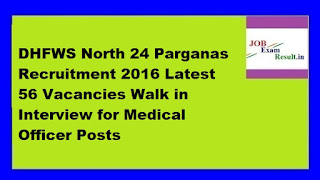 DHFWS North 24 Parganas Recruitment 2016 Latest 56 Vacancies Walk in Interview for Medical Officer Posts
