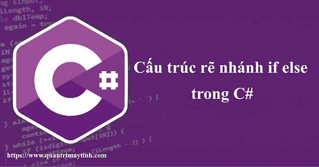 Cấu trúc rẽ nhánh if else trong C#
