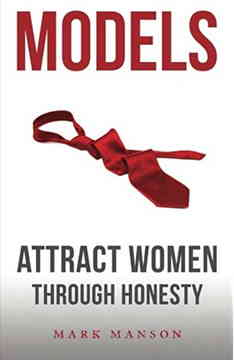 Models attract women through honesty   Mark Manson books