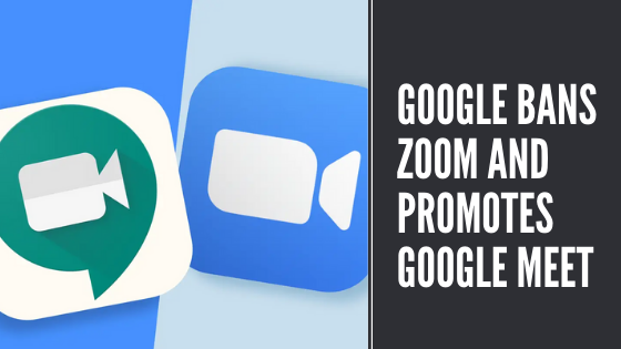 Google Bans zoom and promotes Google meet