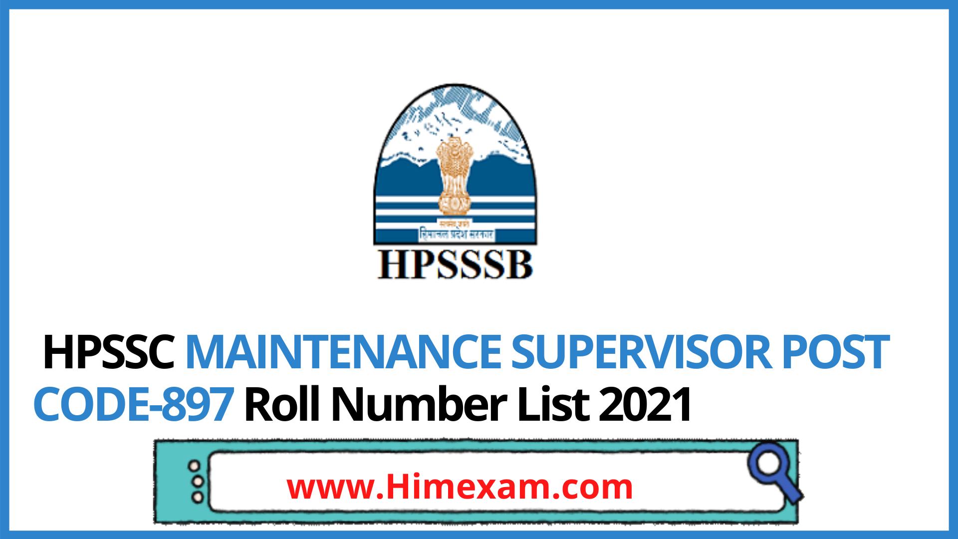 HPSSC MAINTENANCE SUPERVISOR POST CODE-897 Roll Number List 2021