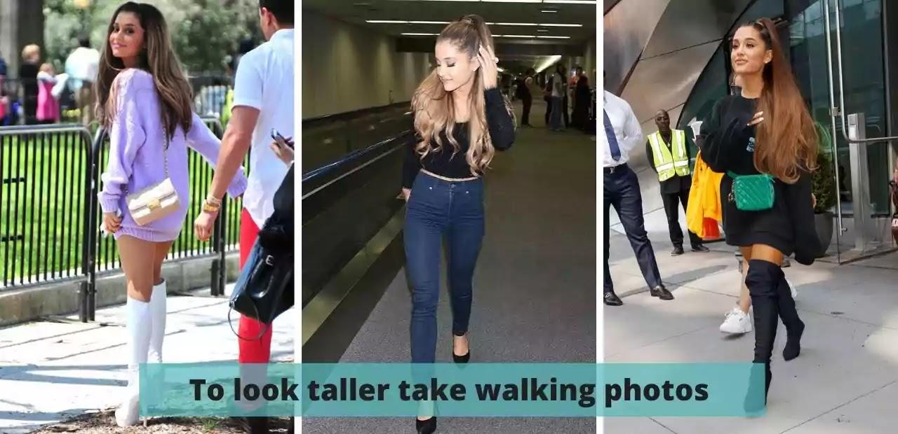 To look taller take walking photos