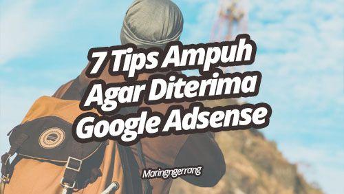 7 Tips Ampuh Agar Diterima Adsense