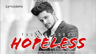 Hopeless Lyrics - Tushar Arora