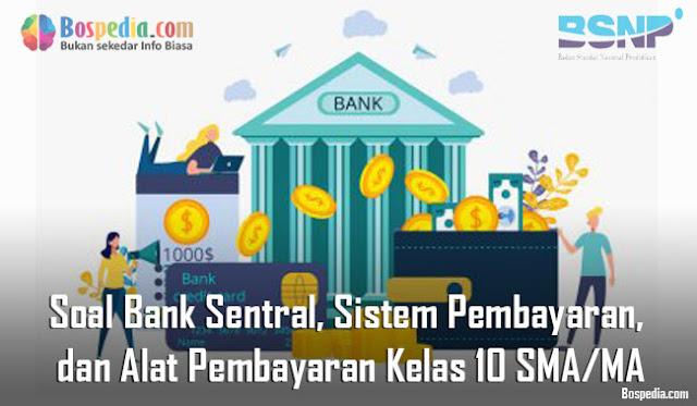 Soal Bank Sentral, Sistem Pembayaran, dan Alat Pembayaran Kelas 10 SMA/MA