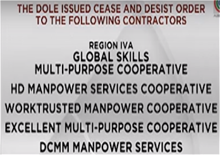 DOLE issued cease and desist order to the following contractors:  Adeline Human Resources Services Global Skills Multi-Purpose Cooperative HD Manpower Services Cooperative Worktrusted Manpower Cooperative Excellent Multi Purpose Cooperative DCMM Manpower Services JD Manpower Services