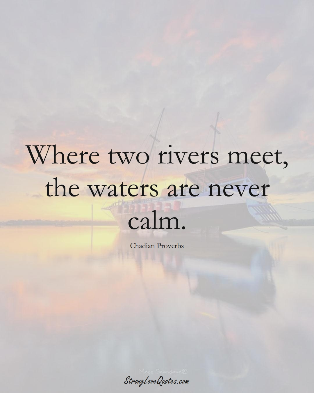 Where two rivers meet, the waters are never calm. (Chadian Sayings);  #AfricanSayings
