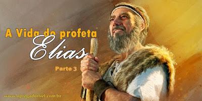 A Vida do profeta Elias - Parte 3