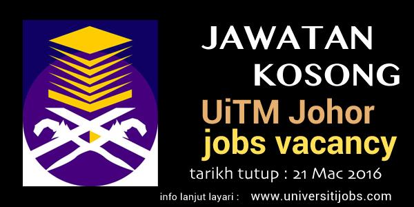Jawatan Kosong Universiti Teknologi Mara UiTM Johor 21 Mac 2016