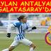 Taylan Antalyalı Galatasaray'da !