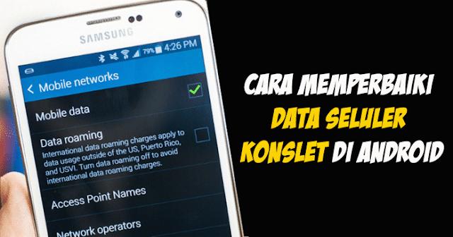 Cara Memperbaiki Data Seluler Konslet di Android