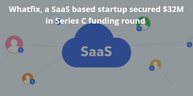 Whatfix, a SaaS based startup secured $32M in Series C funding round