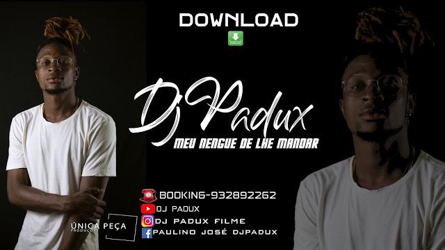 Dj Padux - Meu Nengue De Lhe Mandar (Kuduro) (2020) Download  baixar Gratis Baixar Mp3 Novas Musicas  (2019)