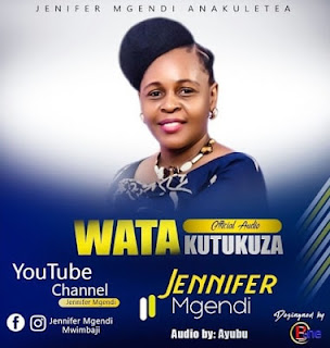 Audio |  Jennifer Mgendi - Watakutukuza | Download Mp3