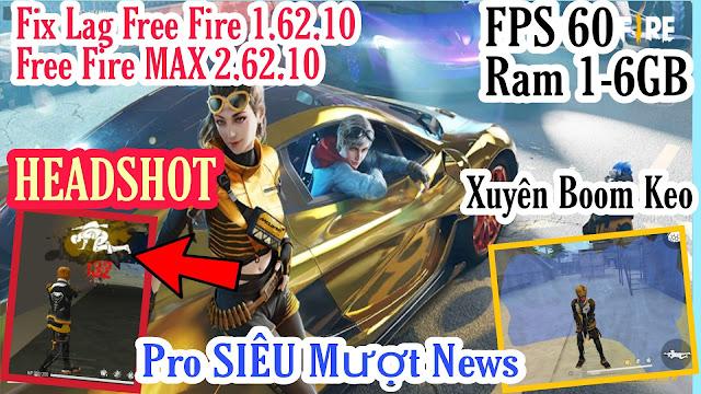 GIẢM LAG FREE FIRE VÀ FREE FIRE MAX NEWS 1.62.10 VÀ 2.62.10 PRO SIÊU MƯỢT FPS CAO MỚI NHẤT NEWS
