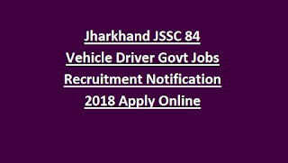 Jharkhand JSSC 84 Vehicle Driver Govt Jobs Recruitment Notification 2018 Apply Online