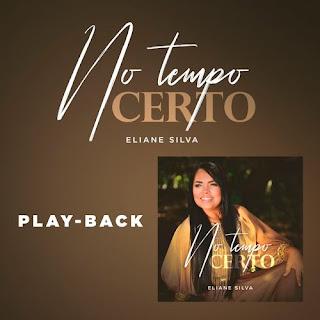 Baixar Música Gospel No Tempo Certo (Playback) - Eliane Silva Mp3