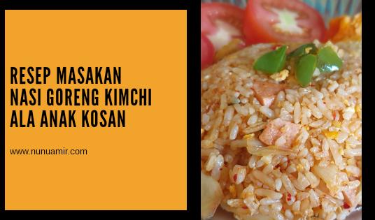 Resep Masakan Nasi Goreng Kimchi Ala Anak Kosan