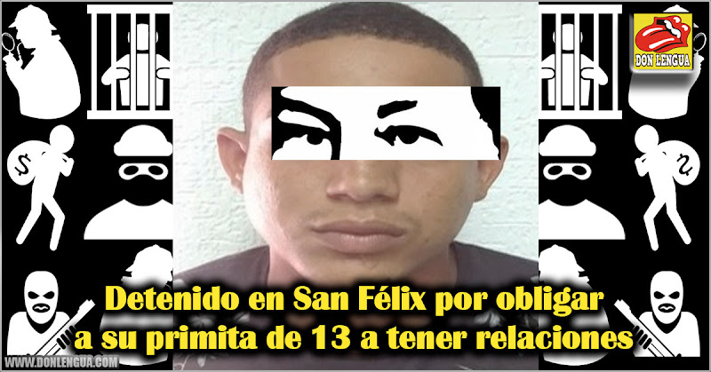 Detenido en San Félix por obligar a su primita de 13 a tener relaciones