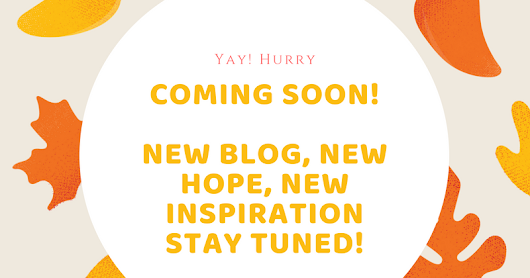 #Coming soon- New blog, New Hope, Inspiration